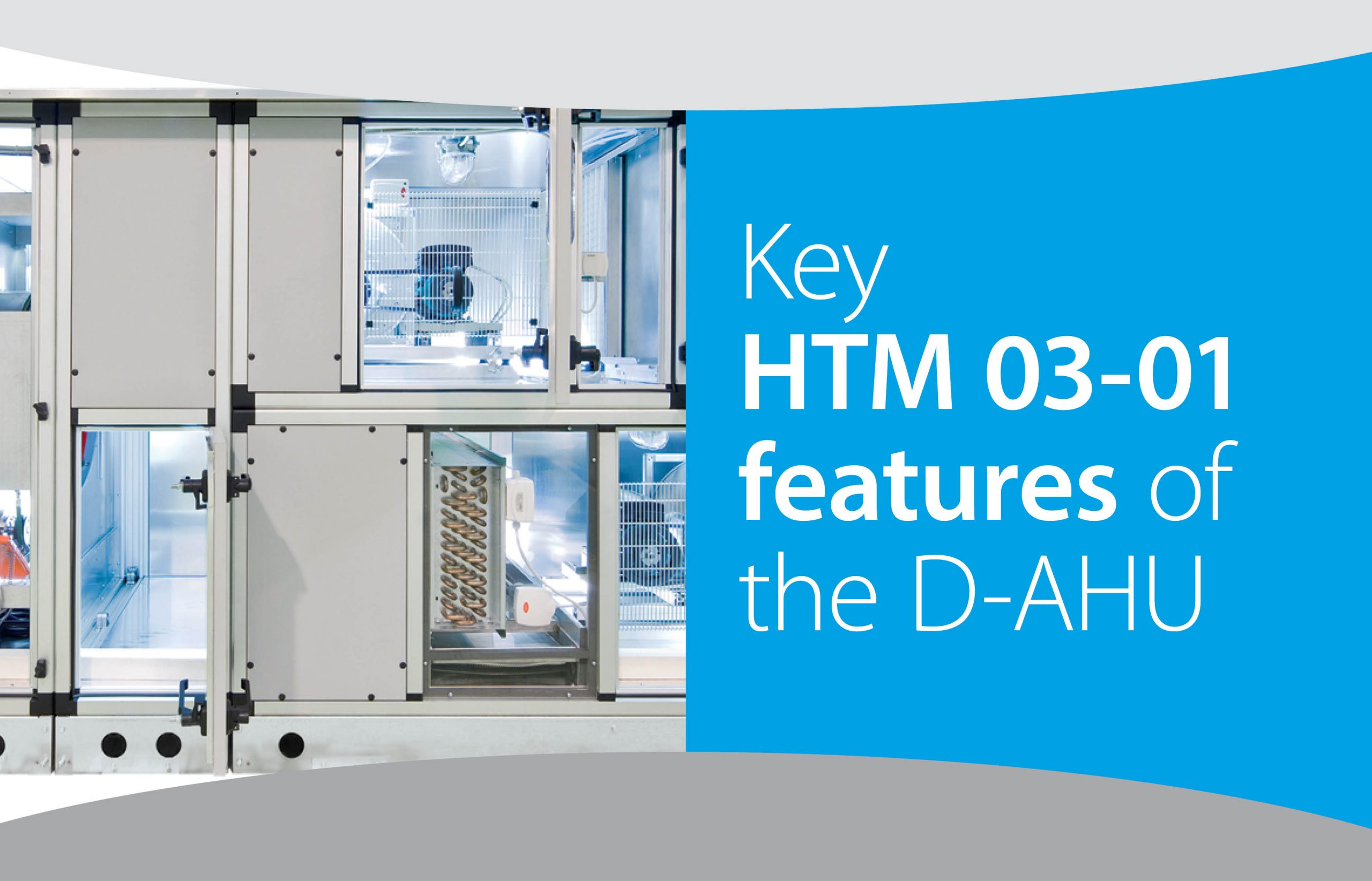 Key HTM 03-01 Compliant Features of the D-AHU range